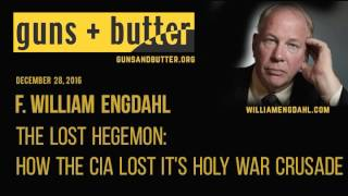 F. William Engdahl | The Lost Hegemon: How the CIA Lost It's Holy War Crusade
