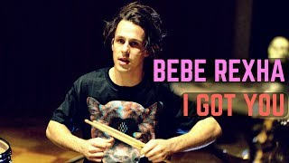 Bebe Rexha - I Got You - Drum Cover