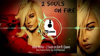 Bebe Rexha ~ 2 Souls on Fire ft  Quavo  (Bachata Remix by 🎧DJ Ramon🎧)