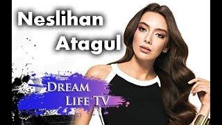 Неслихан Атагюль - Биография и Личная жизнь 2018 на русском