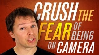 How To Crush The Fear Of Being On Camera
