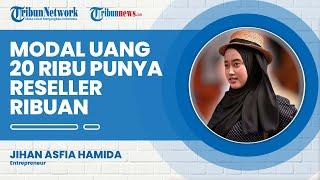 Cerita Jihan Asfia Rintis Bisnis Online hingga Sukses Telurkan Ribuan Reseller