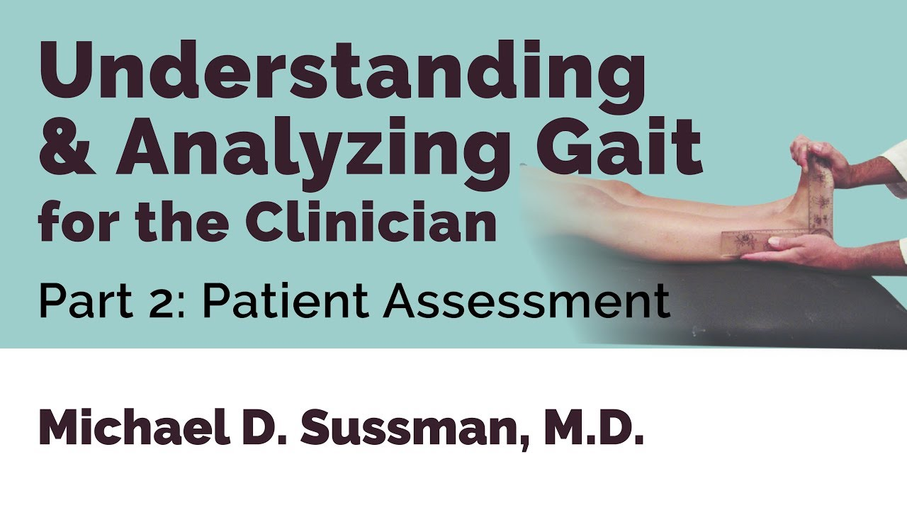 Understanding & Analyzing Gait For The Clinician: Part 02 [Patient Assessment]
