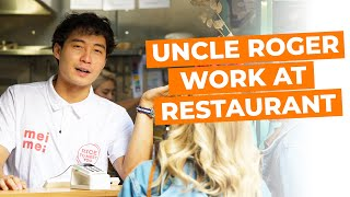 Uncle Roger Work at Restaurant for a Day