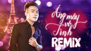 Áng Mây Vô Tình Remix   Lương Gia Hùng | Những Ca Khúc Remix Hay Nhất Của Lương Gia Hùng