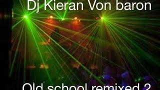 OLD SKOOL REMIXES BEST EVER DJ KIERAN LEE