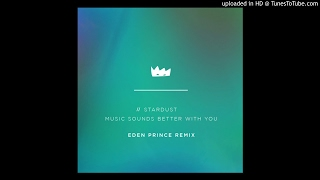 Stardust   Music Sounds Better With You (Eden Prince Remix)