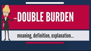 What is DOUBLE BURDEN? What does DOUBLE BURDEN mean? DOUBLE BURDEN meaning & explanation