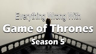 Everything Wrong With Game of Thrones - Season 5