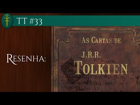 TT #33 - Resenha do Livro As Cartas de J.R.R. Tolkien