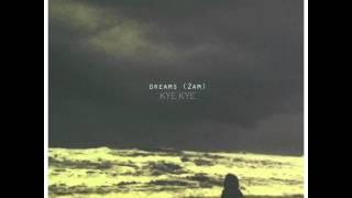 Dreams (2AM) - Kye Kye
