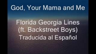 God, Your Mama and Me-Florida Georgia Line Ft. Backstreet Boys Traducida en Español