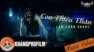 Con Thiêu Thân | Lâm Chấn Khang [MV HD]