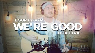 "DUA LIPA | ""We're Good"" Loop Cover by Luke James Shaffer"