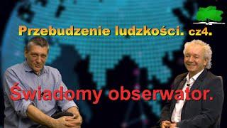 Przebudzenie ludzkości. cz.4/4.Świadomy obserwator. Mieczysław Bielak-Jacek Sokal.