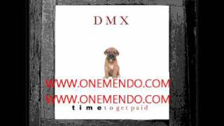 Time To Get Paid - DMX Feat. Swizz Beats  @ www.onemendo.com