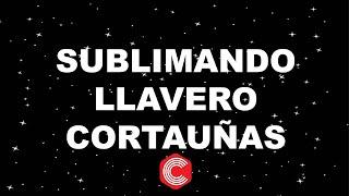 SUBLIMANDO LLAVERO CORTAUÑAS