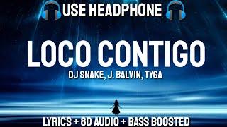 DJ Snake, J. Balvin, Tyga   Loco Contigo (Lyrics  Letra  8D Audio Spanish  Bass Boosted)