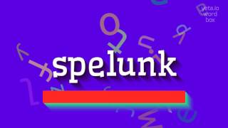 """How to say """"spelunk""""! (High Quality Voices)"""