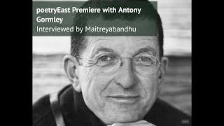 Live Premiere: PoetryEast With Antony Gormley Interviewed By Maitreyabandhu (2017)