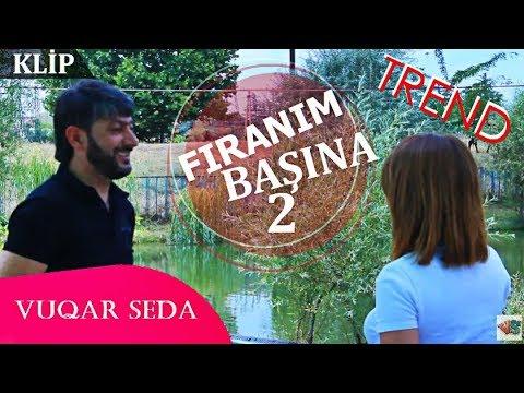 Vuqar Seda - Firlanim Basina 2 (Klip) mp3 yukle - mp3.DINAMIK.az