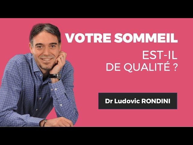 Dr. Ludovic RONDINIVotre sommeil est-il de qualité ?