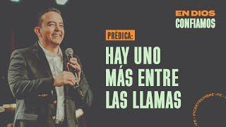 Hay uno más entre las llamas. | En Dios Confiamos | Pastor Rony Madrid