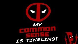 MY COMMON SENSE IS TINGLING | DEADPOOL PLAYTHROUGH