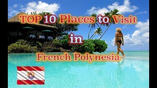 TOP 10 Places to visit in French Polynesia