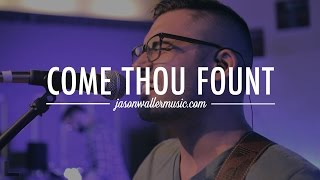 Come Thou Fount - Jason Waller