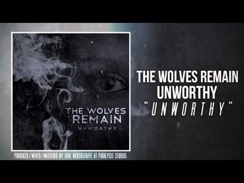 The Wolves Remain - Unworthy