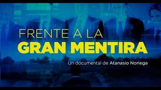 """Documental """"Frente a la gran mentira"""""""