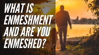 What is Enmeshment and Are You Enmeshed?