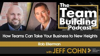 How Teams Can Take Your Business to New Heights w/ Rob Ellerman