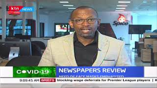 Life in hardest-hit cities, Kenyans in France and Italy narrate ordeal: Newspaper Review