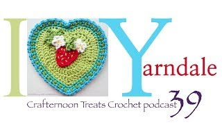 Crafternoon Treats Podcast 39: I Heart Yarndale