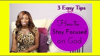 How to Stay Focused on God