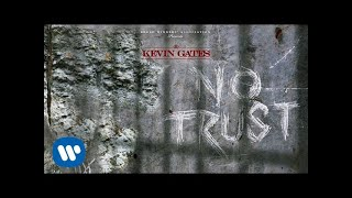 Kevin Gates   No Trust [Official Audio]