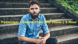 Passenger - Sword From The Stone | 1 Hour