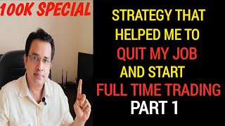 Strategy that helped me to Quit my Job and start Full Time Trading Part -1
