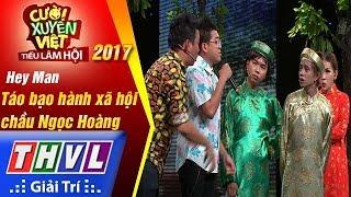 THVL | Cười xuyên Việt – TLH 2017: Tập 9[3]: Táo Bạo hành xã hội chầu Ngọc Hoàng - Hey Man