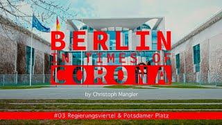 Berlin in Times of Corona - #03 - Regierungsviertel & Potsdamer Platz
