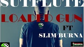 Sutflute ft. Slim Burna LOADED GUN (UNOFFICIAL VIDEO)