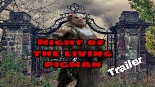 Night of the living pigman Trailer