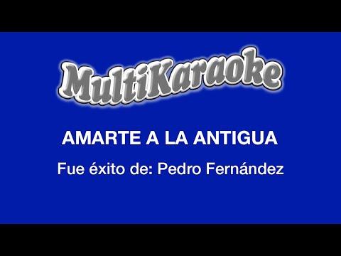 Amarte a la antigüa Pedro Fernandez