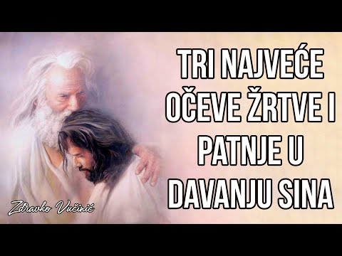 Tri najveće Očeve žrtve i patnje u davanju Sina, Zdravko Vučinić