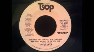 O'Jays - Christmas Ain't Christmas, New Years Ain't New Years Without The One You Love