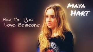 Maya Hart || how do you love someone
