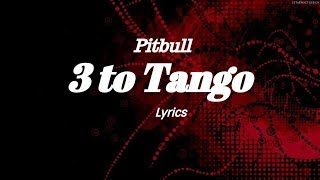 Pitbull   3 To Tango  (Lyrics)