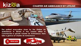 Hire a Secured and Comfier Air Ambulance in Silchar by Lifeline